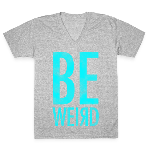 Be Weird V-Neck Tee Shirt