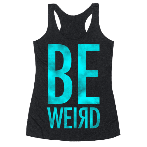 Be Weird Racerback Tank Top