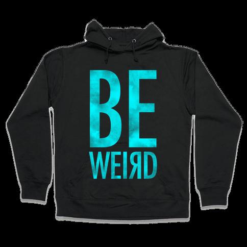 Be Weird Hooded Sweatshirt