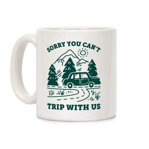 Sorry You Can't Trip With Us Coffee Mug