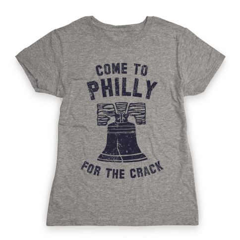 Come to Philly for the Crack (Vintage) Womens T-Shirt