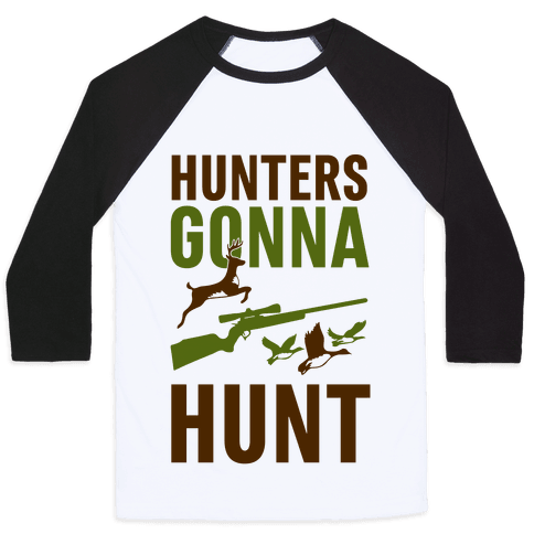 Hunters Gonna Hunt Baseball Tee