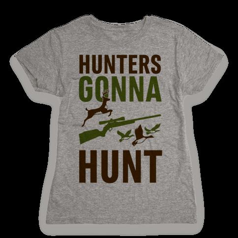Hunters Gonna Hunt Womens T-Shirt