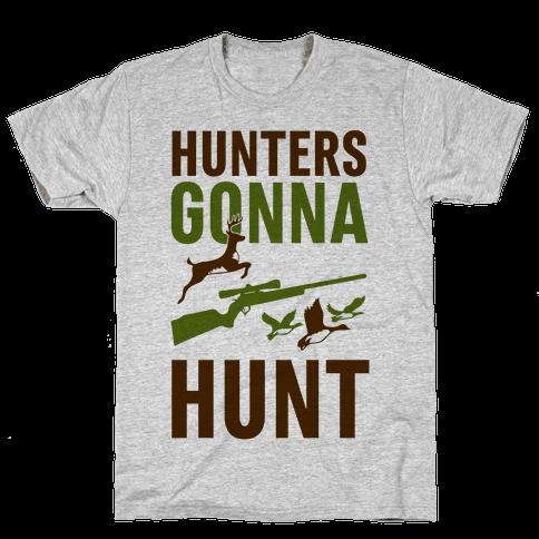 Hunters Gonna Hunt Mens T-Shirt