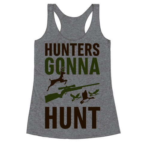 Hunters Gonna Hunt Racerback Tank Top