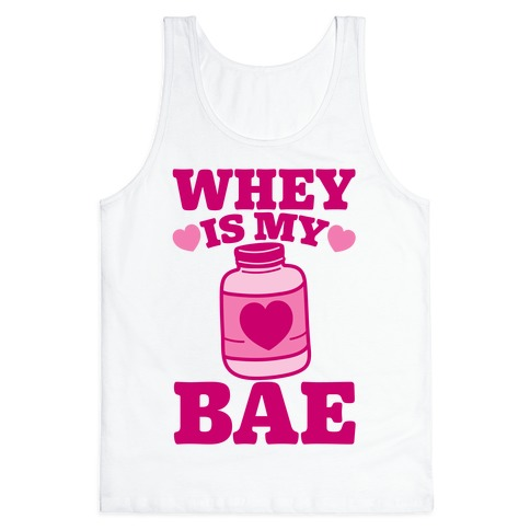 Whey Is My Bae Tank Top