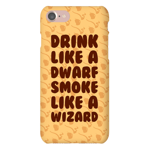 Drink Like A Dwarf, Smoke Like A Wizard Phone Case