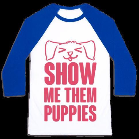 Show Me Them Puppies Baseball Tee