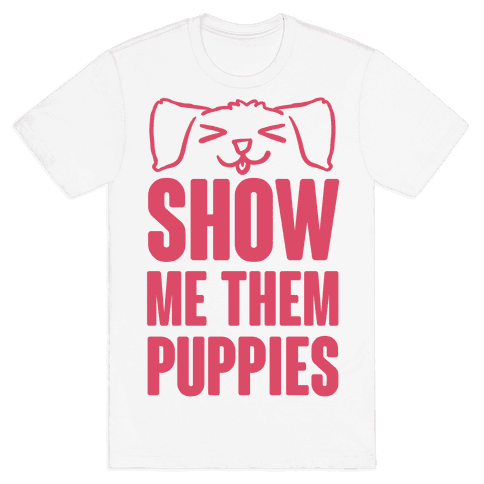 Show Me Them Puppies Mens T-Shirt