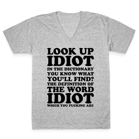 Look Up Idiot V-Neck Tee Shirt