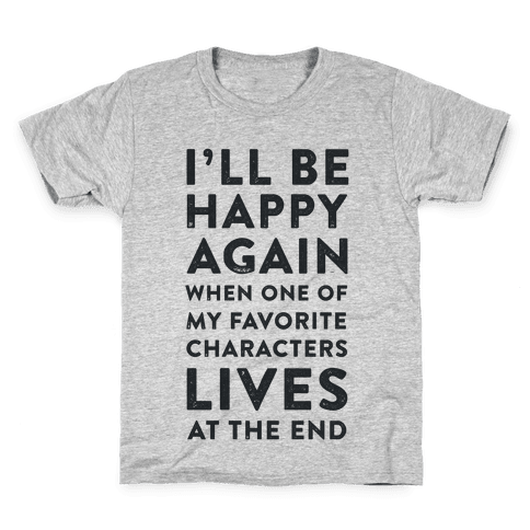 I'll Be Happy Again When One of My Favorite Characters Lives Kids T-Shirt