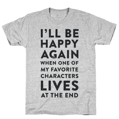 I'll Be Happy Again When One of My Favorite Characters Lives Mens T-Shirt