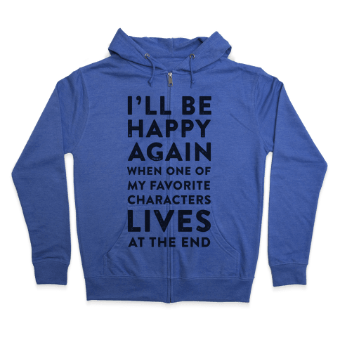 I'll Be Happy Again When One of My Favorite Characters Lives Zip Hoodie