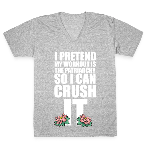 I Pretend My Workout is the Patriarchy So I Can CRUSH IT V-Neck Tee Shirt