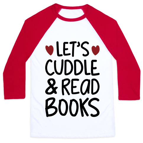 Let's Cuddle And Read Books Baseball Tee