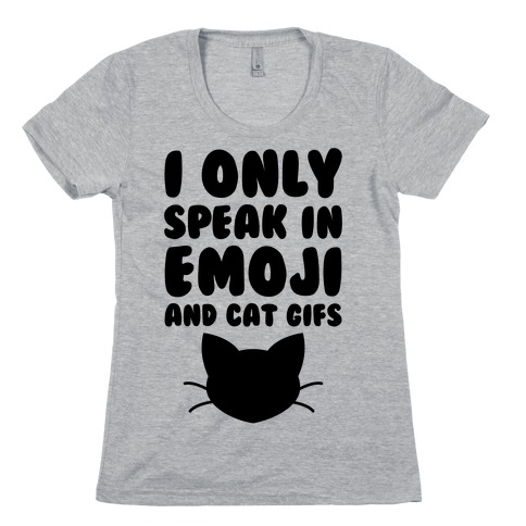 I Only Speak In Emoji And Cat Gifs Womens T-Shirt