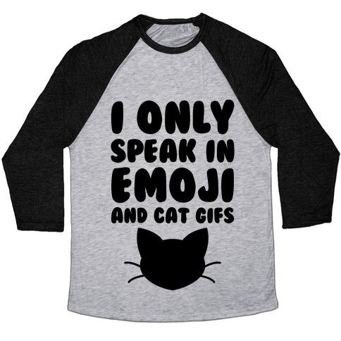 I Only Speak In Emoji And Cat Gifs Baseball Tee