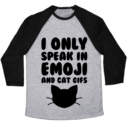 I Only Speak In Emoji And Cat Gifs Baseball Tee