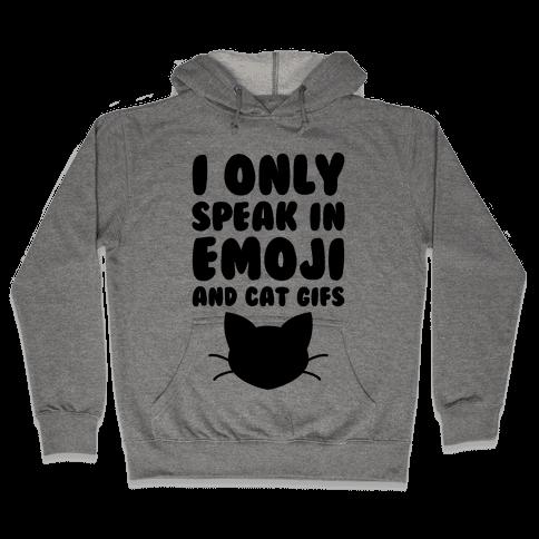 I Only Speak In Emoji And Cat Gifs Hooded Sweatshirt