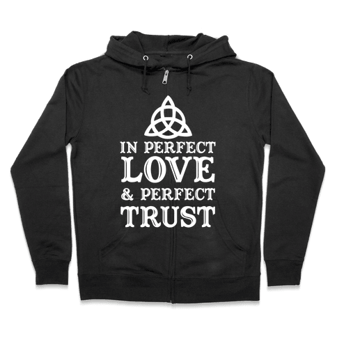 In Perfect Love and Perfect Trust Zip Hoodie