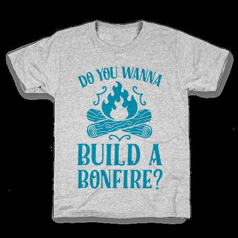 Do You Wanna Build a Bonfire? Kids T-Shirt