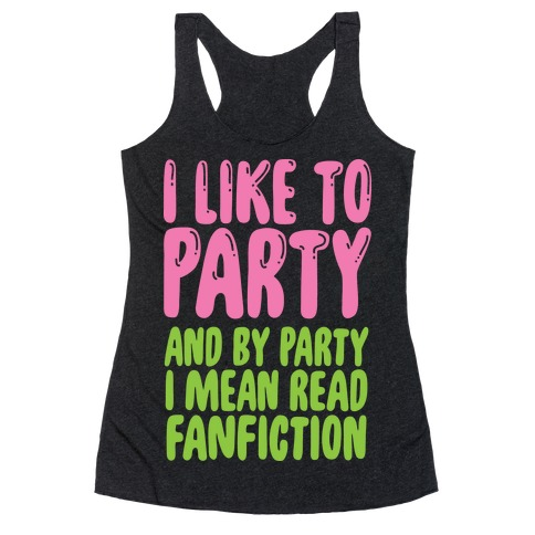 I Like to Party And By Party I Mean Read Fanfiction Racerback Tank Top