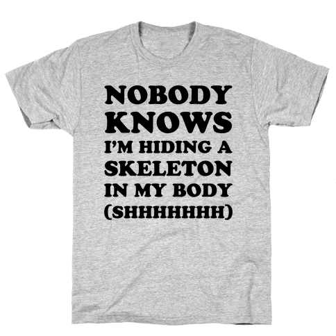 Nobody Knows I'm Hiding A Skeleton In My Body Mens T-Shirt