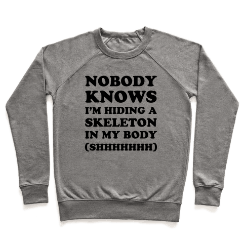 Nobody Knows I'm Hiding A Skeleton In My Body Pullover