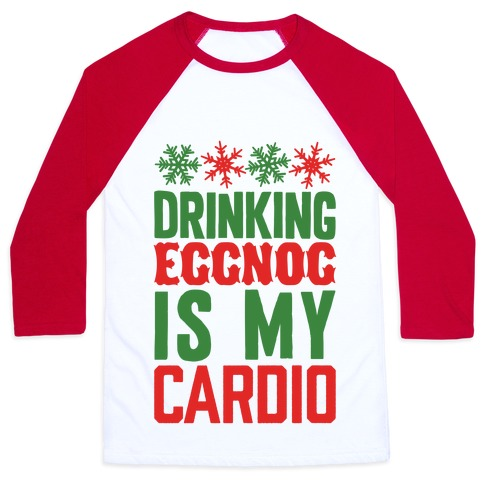 Drinking Eggnog Is My Cardio Baseball Tee