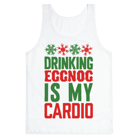 Drinking Eggnog Is My Cardio Tank Top