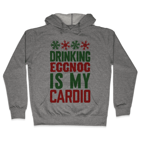 Drinking Eggnog Is My Cardio Hooded Sweatshirt
