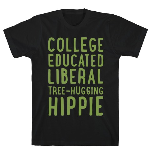 College Educated Liberal Tree-hugging Hippie T-Shirt