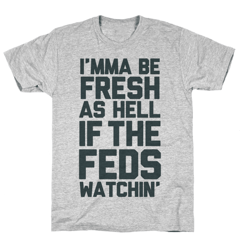 Feds is Watching Mens T-Shirt