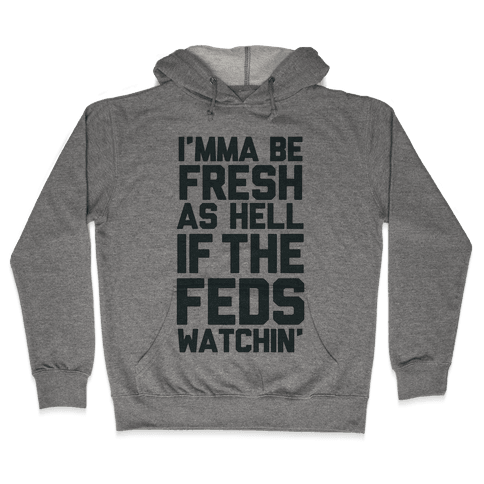 Feds is Watching Hooded Sweatshirt