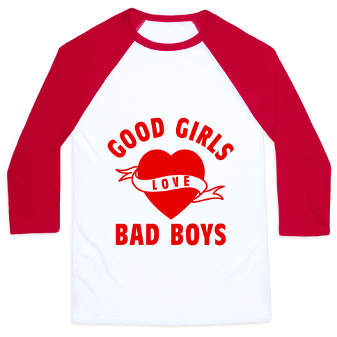 Good Girls Love Bad Boys Baseball Tee