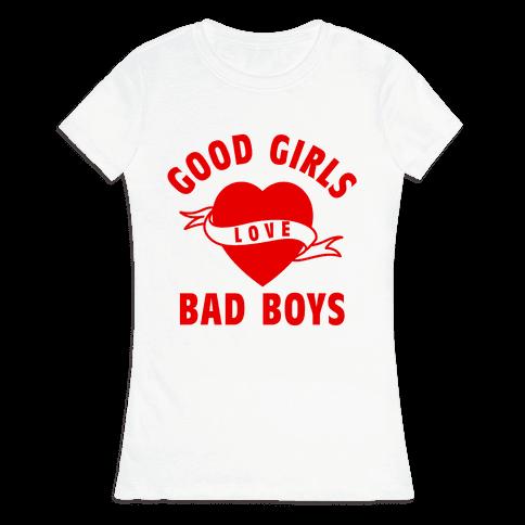 Good Girls Love Bad Boys Womens T-Shirt