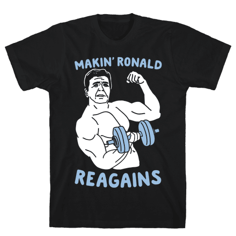Makin' Ronald Reagains Mens T-Shirt