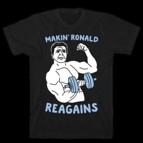 Makin' Ronald Reagains Mens T-Shirt