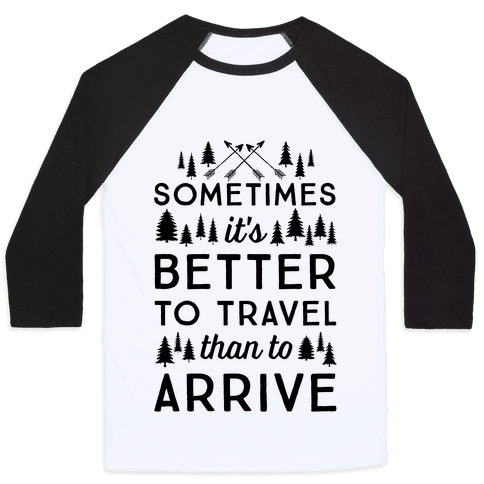 Sometimes It's Better To Travel Than To Arrive Baseball Tee