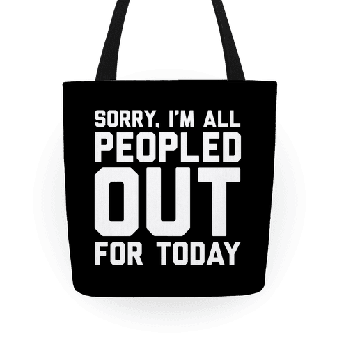 Sorry I'm All Peopled Out For Today Tote
