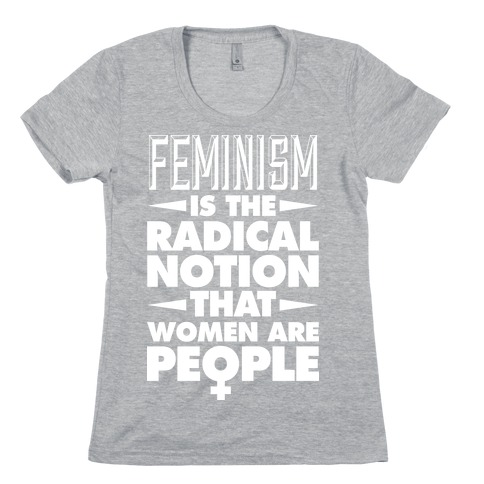 FEMINISM: A Radical Notion Womens T-Shirt