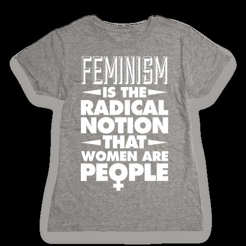 FEMINISM: A Radical Notion Womens T-Shirt