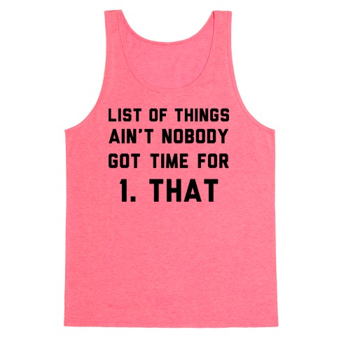 List of Things Ain't Nobody Got Time For Tank Top
