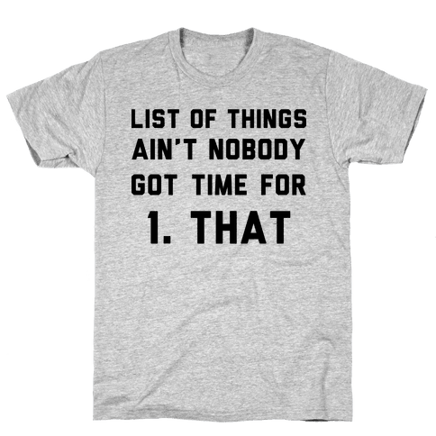 List of Things Ain't Nobody Got Time For Mens T-Shirt
