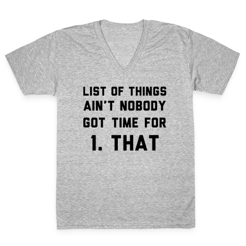 List of Things Ain't Nobody Got Time For V-Neck Tee Shirt