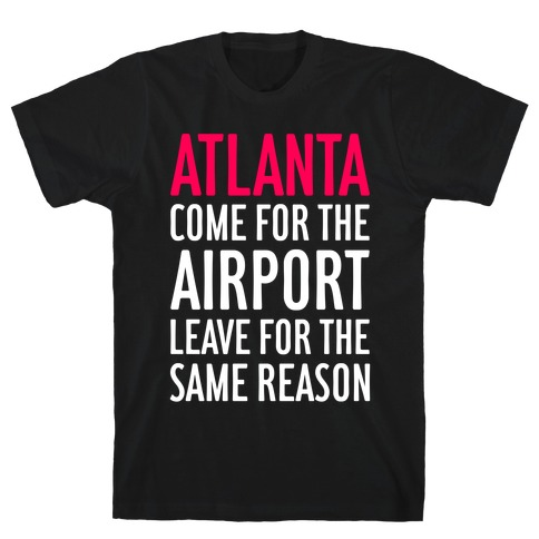 Atlanta: Come For The Airport T-Shirt