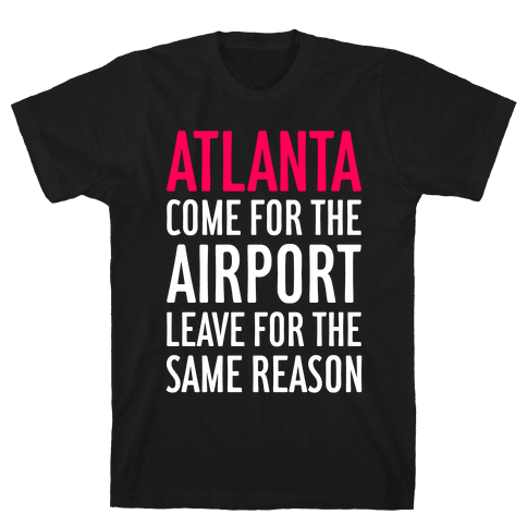 Atlanta: Come For The Airport Mens T-Shirt