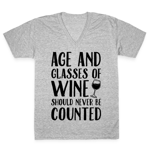 Age And Glasses Of Wine Should Never Be Counted V-Neck Tee Shirt