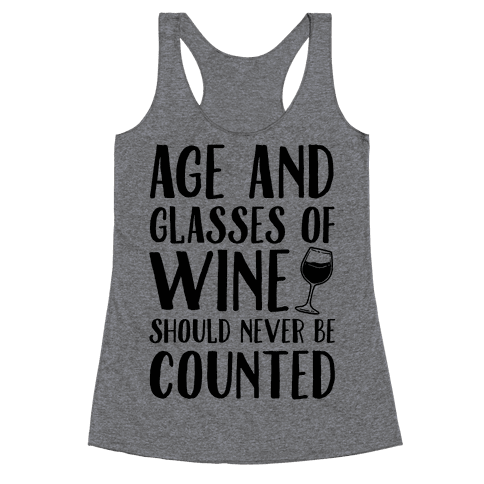 Age And Glasses Of Wine Should Never Be Counted Racerback Tank Top