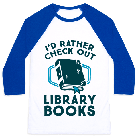 I'd Rather Check Out Library Books Baseball Tee